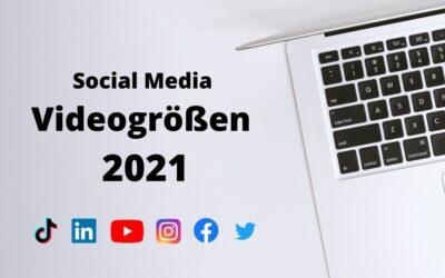 Social Media Videogrößen 2021 – TikTok,  LinkedIn, YouTube, Instagram, Twitter und Facebook